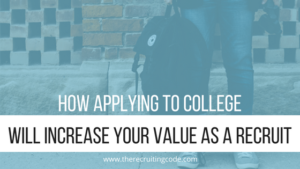 Blog_How Applying To College Will Increase Your Value as a Recruit