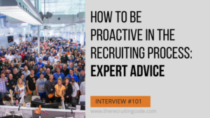 How to be Proactive in the Recruiting Process: Expert Advice