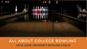 All About College Bowling with Lewis University Bowling Coach