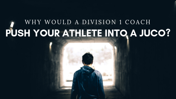 Why would a Division I coach push your athlete into a JUCO