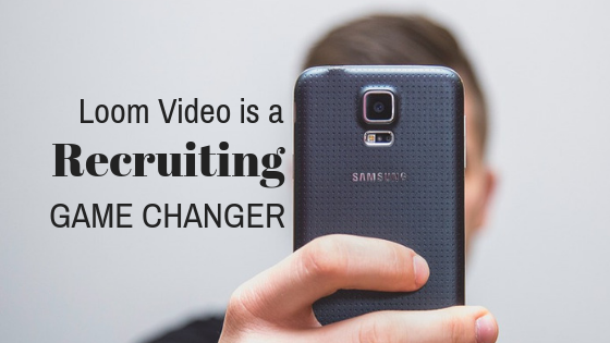 Loom Video is a Recruiting Game Changer